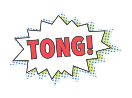 TONG!